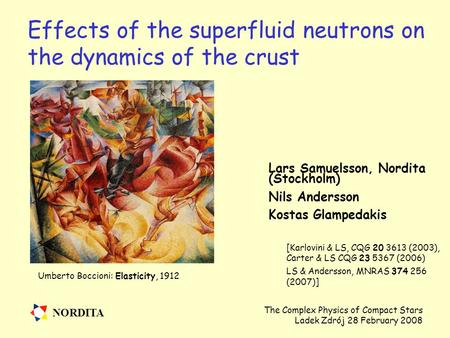 NORDITA The Complex Physics of Compact Stars Ladek Zdrój 28 February 2008 Effects of the superfluid neutrons on the dynamics of the crust Lars Samuelsson,