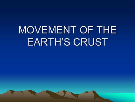 MOVEMENT OF THE EARTH'S CRUST. Earth's crust can be deformed through: FaultingFoldingUplifting.