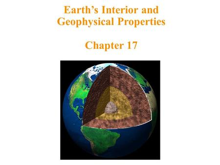 Earth's Interior and Geophysical Properties Chapter 17.