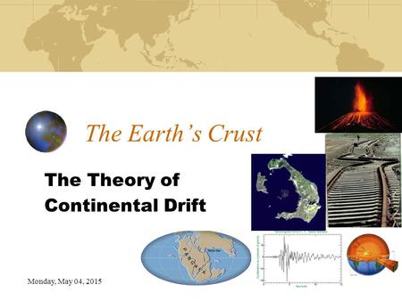 Monday, May 04, 2015 The Earth's Crust The Theory of Continental Drift.