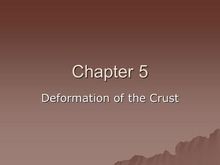 Chapter 5 Deformation of the Crust. Section 5.1  Some changes in the earth's crust occur because of changes in weight of some part of the crust.  When.