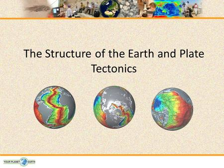 The Structure of the Earth and Plate Tectonics. Structure of the Earth The Earth is made up of 3 main layers: – Core – Mantle – Crust Inner core Outer.