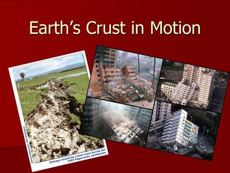 Earth's Crust in Motion. I. Earthquakes I. Earthquakes –A. The shaking that results from movement of rock beneath the Earth's surface. –B. Rocks along.