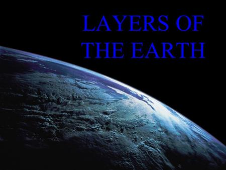 LAYERS OF THE EARTH. The Four Layers The Earth is composed of four different layers. The CRUST is the layer that you live on, and it is the most widely.