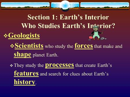 Section 1: Earth's Interior Who Studies Earth's Interior?