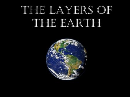 The Layers of the Earth. Earth Layers The Earth is divided into 4 main layers.  Inner Core  Outer Core  Mantle  Crust.