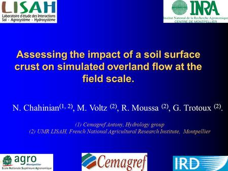 Assessing the impact of a soil surface crust on simulated overland flow at the field scale. N. Chahinian (1, 2), M. Voltz (2), R. Moussa (2), G. Trotoux.
