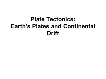 Plate Tectonics: Earth's Plates and Continental Drift.