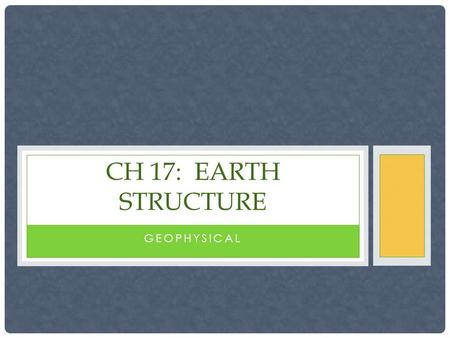 GEOPHYSICAL CH 17: EARTH STRUCTURE. The Layers of the Earth © Copyright 2006. M. J. Krech. All rights reserved.