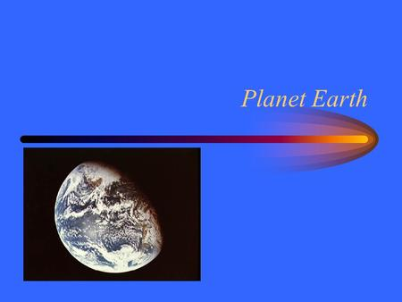 Planet Earth. Earth's Formation The earth formed by accretion of dust and small objects in the early solar system. –Heat from collisions –Melt and reform.