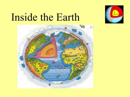 Inside the Earth. Earth ' s Interior Earth ' s interior is divided into layers: the crust, mantle, & core, based on composition. Although the Earth '