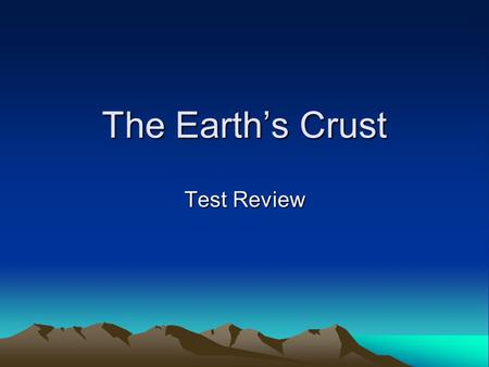 The Earth's Crust Test Review. Test Review What are the four layers of the earth? 1. Inner core 2. Outer core 3. Mantle 4. Crust 1 2 3 4.