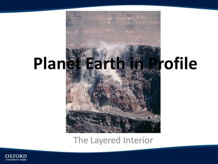 Planet Earth in Profile The Layered Interior. Objectives Explore evidence that helps explain Earth's internal structure. Outline Earth's internal layers.