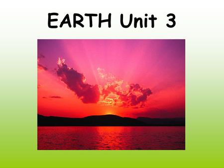 EARTH Unit 3. Earth's Origin Lesson 1 While it was still in the molten state, separation of elements occurred within the earth. light inert gasses like.