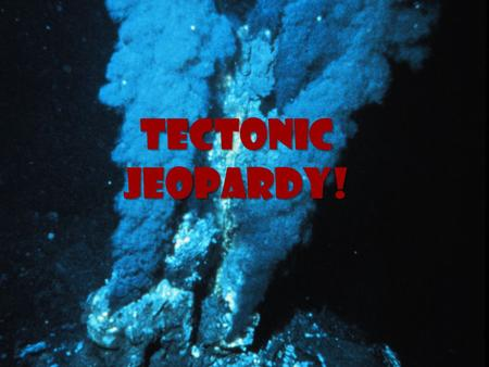 Tectonic Jeopardy!.