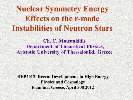 Ch. C. Moustakidis Department of Theoretical Physics, Aristotle University of Thessaloniki, Greece Nuclear Symmetry Energy Effects on the r-mode Instabilities.