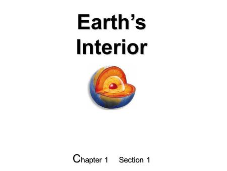 Earth's Interior C hapter 1 Section 1. Guide for Reading What does a Geologist do? What are the characteristics of Earth's crust, mantle, and core?