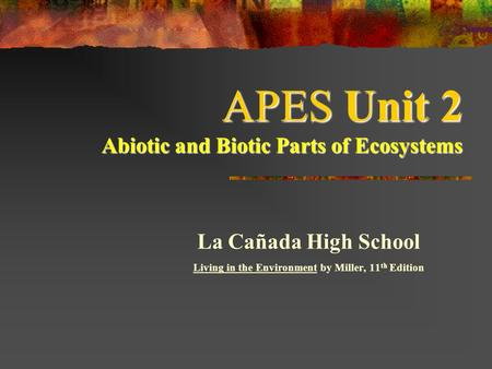 APES Unit 2 Abiotic <strong>and</strong> Biotic Parts of <strong>Ecosystems</strong>