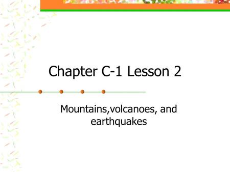 Mountains,volcanoes, and earthquakes