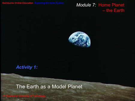 Module 7: Home Planet – the Earth Activity 1: The Earth as a Model Planet.