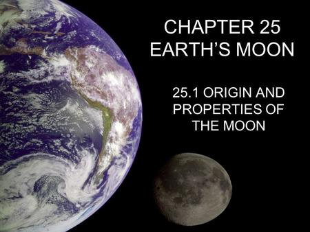 CHAPTER 25 EARTH'S MOON 25.1 ORIGIN AND PROPERTIES OF THE MOON.