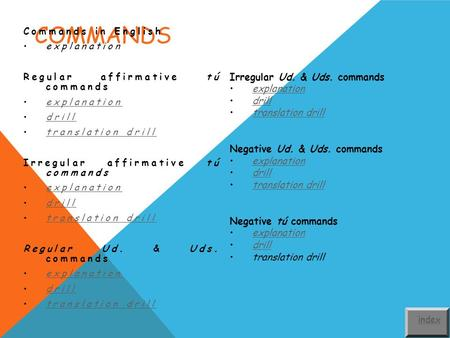 COMMANDS Commands in English explanation Regular affirmative tú commands explanation drill translation drilltranslation drill Irregular affirmative tú.