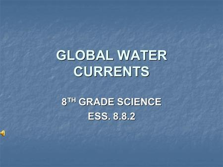GLOBAL WATER CURRENTS 8TH GRADE SCIENCE ESS. 8.8.2.