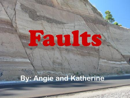 "Faults By: Angie and Katherine. About 250 million years ago, the continents of Earth were grouped together in one continent called ""Pangea."" It is just."