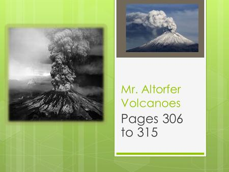 Mr. Altorfer Volcanoes Pages 306 to 315.