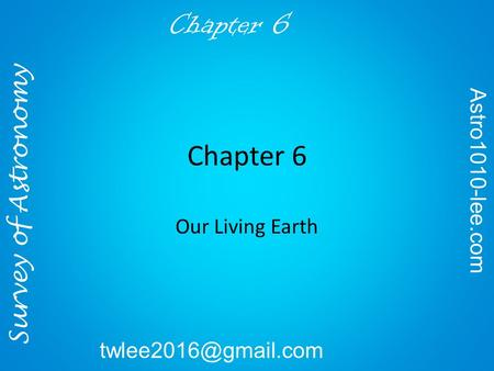 Survey of Astronomy Astro1010-lee.com Chapter 6 Our Living Earth.