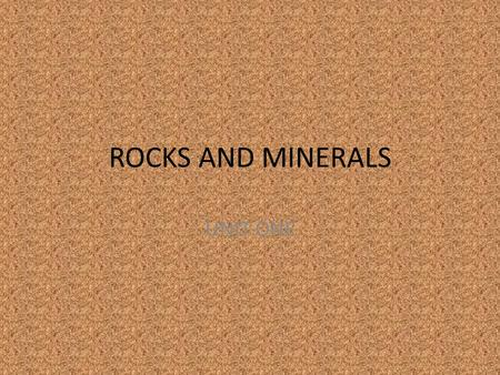 ROCKS AND MINERALS UNIT ONE.