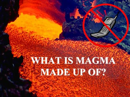 WHAT IS MAGMA MADE UP OF?. At divergent boundaries and hot spots, magma forms by PARTIAL MELTING (not complete melting) of the mantle Minerals with higher.