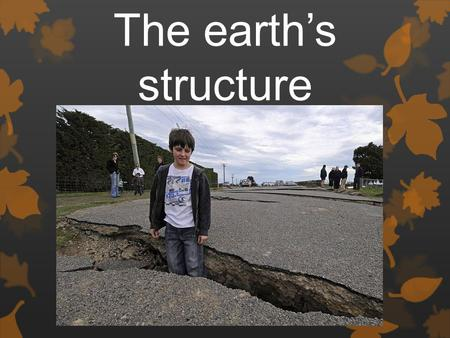 The earth's structure. Earth's Internal Structure: Compositional Layers.