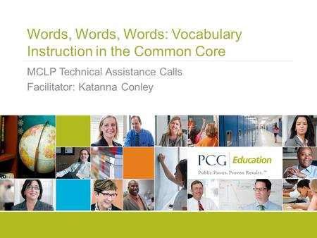 Words, Words, Words: Vocabulary Instruction in the Common Core MCLP Technical Assistance Calls Facilitator: Katanna Conley.