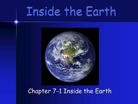 Inside the Earth Chapter 7-1 Inside the Earth. Main Ideas Identify the layers of Earth.