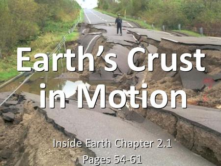 Earth's Crust Inside Earth Chapter 2.1 Pages 54-61 Inside Earth Chapter 2.1 Pages 54-61 in Motion.