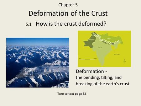 Chapter 5 Deformation of the Crust 5.1 How is the crust deformed? Deformation - the bending, tilting, and breaking of the earth's crust Turn to text page.
