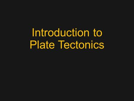Introduction to Plate Tectonics. Review You have 5 minutes to draw an island from the side view. I will draw on the board a starting point for you and.