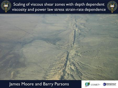 Scaling of viscous shear zones with depth dependent viscosity and power law stress strain-rate dependence James Moore and Barry Parsons.
