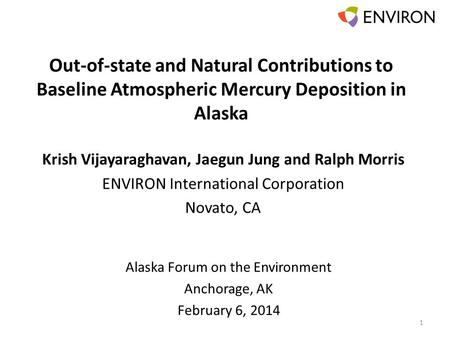 Out-of-state and Natural Contributions to Baseline Atmospheric Mercury Deposition in Alaska Krish Vijayaraghavan, Jaegun Jung and Ralph Morris ENVIRON.