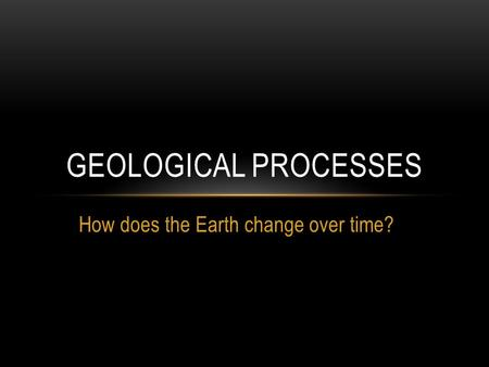 How does the Earth change over time?