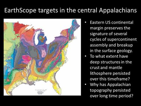 EarthScope targets in the central Appalachians Eastern US continental margin preserves the signature of several cycles of supercontinent assembly and breakup.