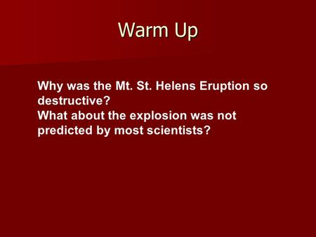 Warm Up Why was the Mt. St. Helens Eruption so destructive?