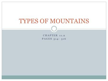 TYPES OF MOUNTAINS CHAPTER 11.2 PAGES 314- 316.