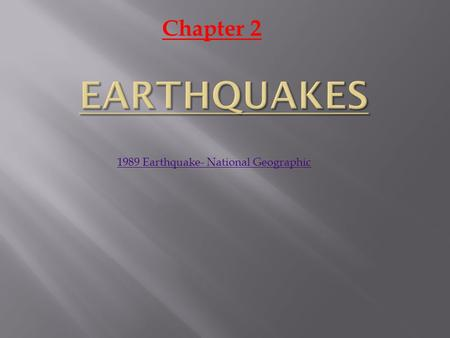 Chapter 2 1989 Earthquake- National Geographic.  Deformation  Deformation is any change in the volume, shape, or earth's crust. The three types of stress.