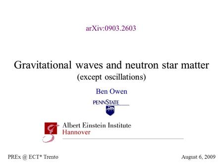 Gravitational waves and neutron star matter (except oscillations) Ben Owen August 6, ECT* Trento arXiv:0903.2603.