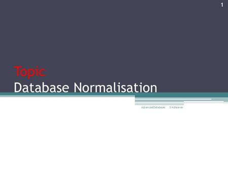 Topic Database Normalisation S McKeever Advanced Databases 1.