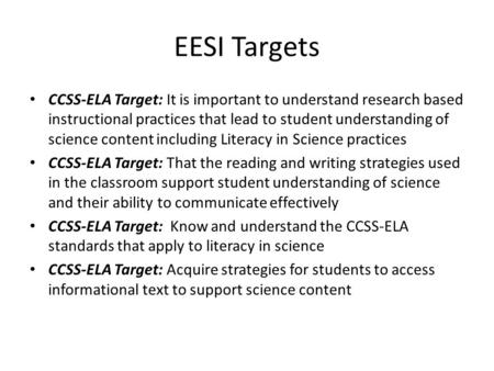 EESI Targets CCSS-ELA Target: It is important to understand research based instructional practices that lead to student understanding of science content.