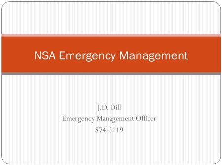 J.D. Dill Emergency Management Officer 874-5119 NSA Emergency Management.