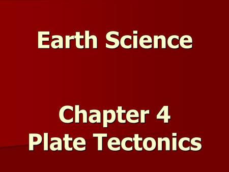 Earth Science Chapter 4 Plate Tectonics. Earth's Interior The three main layers of Earth are the crust, the mantle, and the core. The three main layers.